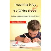Teaching Kids to Write Well by Laurisa White Reyes