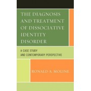 The Diagnosis and Treatment of Dissociative Identity Disorder by Ronald A Moline