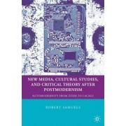 New Media, Cultural Studies, and Critical Theory After Postmodernism by Robert Samuels