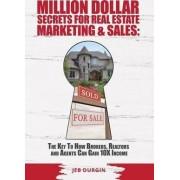 Million Dollar Secrets for Real Estate, Marketing and Sales by Jeb V Durgin