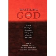Wrestling with God by Steven T. Katz