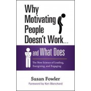 Why Motivating People Doesn't Work...and What Does: The New Science of Leading, Energizing, and Engaging by Susan L. Fowler