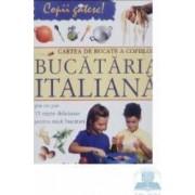 Bucataria italiana. Cartea de bucate a copiilor - Rosalba Gioffre