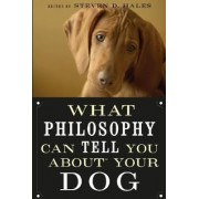 What Philosophy Can Tell You About Your Dog by Steven D. Hales