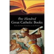 One Hundred Great Catholic Books by Donald Brophy