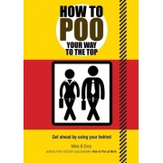 How to Poo Your Way to the Top: Get Ahead by Using Your Behind