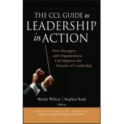 The CCL Guide to Leadership in Action by Martin Wilcox