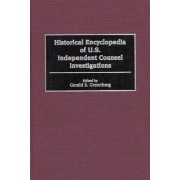 Historical Encyclopedia of U.S.independent Counsel Investigations by Gerald S. Greenberg