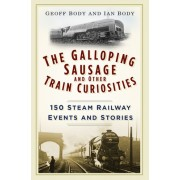 The Galloping Sausage and Other Train Curiosities: 150 Steam Railway Events & Stories