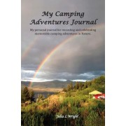 My Camping Adventures Journal: My Personal Journal for Recording and Celebrating Memorable Camping Adventures in Nature.