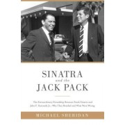 Sinatra and the Jack Pack: The Extraordinary Friendship Between Frank Sinatra and John F. Kennedy--Why They Bonded and What Went Wrong