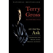 All I Did Was Ask by T. Gross