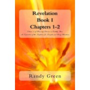 Revelation Book I: Chapters 1-2: Volume 11 of Heavenly Citizens in Earthly Shoes, an Exposition of the Scriptures for Disciples and Young