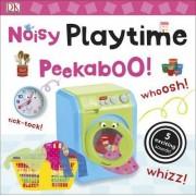 Noisy Playtime Peekaboo! by DK