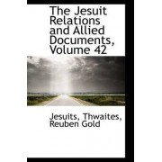 The Jesuit Relations and Allied Documents, Volume 42 by Jesuits