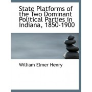 State Platforms of the Two Dominant Political Parties in Indiana, 1850-1900 by William Elmer Henry