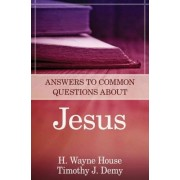 Answers to Common Questions about Jesus by Prof H Wayne House