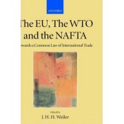 The EU, the WTO and the NAFTA: EU, the WTO and the NAFTA - Towards Common Law of International Trade v.9, Bk.1 by J. H. H. Weiler