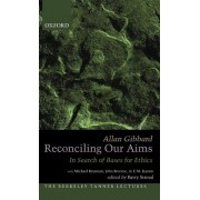 Reconciling Our Aims by Allan Gibbard
