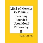 Mind of Mencius or Political Economy Founded upon Moral Philosophy (1882) by Mencius