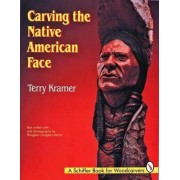 Carving the Native American Face by Terry Kramer
