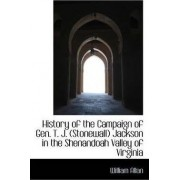History of the Campaign of Gen. T. J. Stonewall Jackson in the Shenandoah Valley of Virginia by William Allan