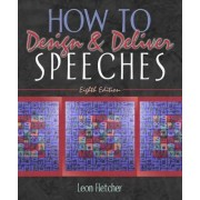 How to Design and Deliver Speeches by Leonard Fletcher