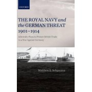The Royal Navy and the German Threat 1901-1914 by Matthew S. Seligmann
