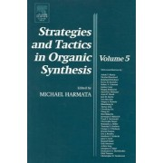 Strategies and Tactics in Organic Synthesis: Volume 5 by Dr. Michael Harmata