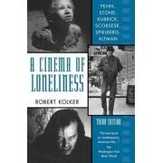 A Cinema of Loneliness by Robert Phillip Kolker
