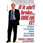 If it Ain't Broke ... Break it! by R.J. Kriegel