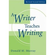 A Writer Teaches Writing by Donald M Murray