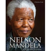Nelson Mandela: A Force for Freedom by Christina Scott