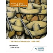 Access to History for the IB Diploma: The Mexican Revolution 1884-1940 by Yvonne Berliner
