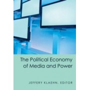 The Political Economy of Media and Power by Jeffery Klaehn