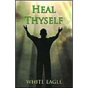 Heal Thyself: The Key To Spiritual Healing And Health In Mind And Body