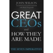 Great Ceos and How They Are Made by John Wilson