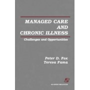 Managed and Chronic Care: Challenges and Opportunities by Peter D. Fox