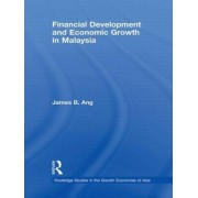 Financial Development and Economic Growth in Malaysia by James B. Ang