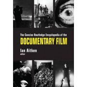 The Concise Routledge Encyclopedia of the Documentary Film by Ian Aitken