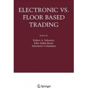 Electronic vs. Floor Based Trading by Robert A. Schwartz