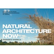 Natural Architecture Now : 20 New Projects from Outside the Boundaries of Design(Maria Francesca Tatarella)