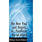 The New Paul and Virginia, Or, Positivism on an Island by William Hurrell Mallock
