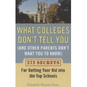 What Colleges Don't Tell You (and Other Parents Don't Want You to Know by Elizabeth Wissner-Gross