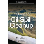 The Basics of Oil Spill Cleanup by Merv Fingas