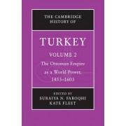 The Cambridge History of Turkey: Volume 2, the Ottoman Empire as a World Power, 1453-1603: Volume 2 by Suraiya N. Faroqhi