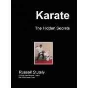 Karate - The Hidden Secrets by Russell Stutely