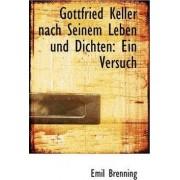 Gottfried Keller Nach Seinem Leben Und Dichten by Emil Brenning