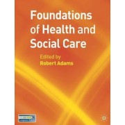 Foundations of Health and Social Care by Robert Adams