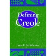 Defining Creole by John H. McWhorter